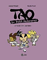 Tao le petit samouraï, tome 6 : Attachez vos ceintures !  par Laurent Richard