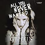All You Never Wanted | Adele Griffin
