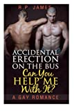 img - for An Accidental Erection On The Bus. Can You Help Me With It? - A Gay Romance (gay romance, lgbt, new adult & college, short story, mystery, dating, sport, ... dating, sport, comedy, humor, holiday) book / textbook / text book