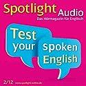 Spotlight Audio - Test your spoken English. 2/2012: Englisch lernen Audio - Sprechfertigkeit Hörbuch von  div. Gesprochen von:  div.