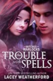The Trouble With Spells (Of ... - Lacey Weatherford