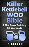 Killer Kettlebell WOD Bible