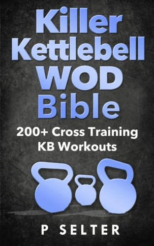 killer-kettlebell-wod-bible-200-cross-training-kb-workouts