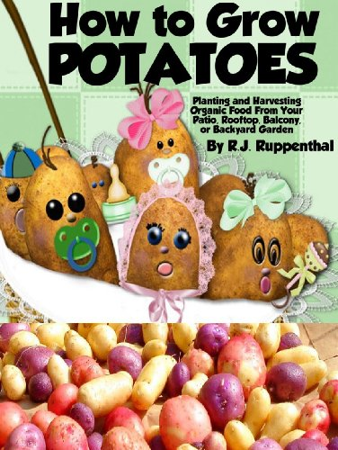 How to Grow Potatoes: Planting and Harvesting Organic Food From Your Patio, Rooftop, Balcony, or Backyard Garden (Booklet)