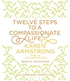 By Karen Armstrong: Twelve Steps to a Compassionate Life [Audiobook]