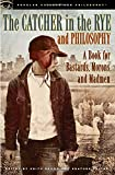 Catcher in the Rye and Philosophy (Popular Culture and Philosophy) Keith Dromm