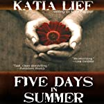 Five Days in Summer: A Novel | Katia Lief