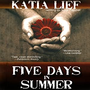 Five Days in Summer: A Novel | [Katia Lief]