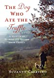Image of The Dog Who Ate the Truffle: A Memoir of Stories and Recipes from Umbria