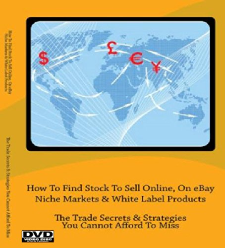 How To Find Stock To Sell Online, On eBay Niche Markets & White Label Products ; The Trade Secrets & Strategies You Cannot Afford To Miss