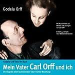 Mein Vater und ich. Carl Orff höchstpersönlich | Godela Orff
