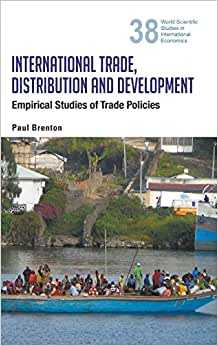 International Trade, Distribution And Development: Empirical Studies Of Trade Policies (World Scientific Studies In International Economics)