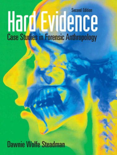 Hard Evidence: Case Studies in Forensic Anthropology (2nd Edition)