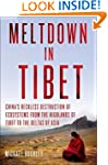 Meltdown in Tibet: China's Reckless D...