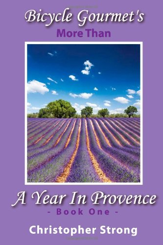 More Than A Year in Provence: Endless Tour de France Travel: Volume 1