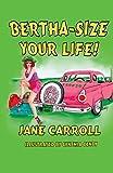 BERTHA-SIZE YOUR LIFE!
