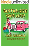BERTHA-SIZE YOUR LIFE!