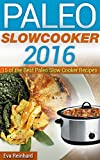 Paleo Slow Cooker 2016: 15 of the Best Paleo Slow Cooker Recipes (Healthy Recipes, Crock Pot Recipes, Slow Cooker Recipes,  Caveman Diet, Stone Age Food, Clean Food)