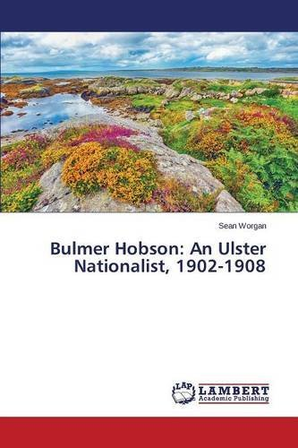bulmer-hobson-an-ulster-nationalist-1902-1908-by-sean-worgan-2015-10-16