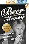 Beer Money: A Memoir of Privilege and...
