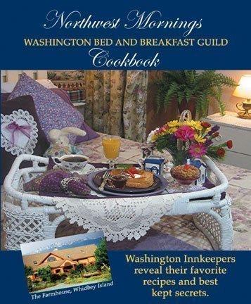 Northwest Mornings Washington Bed and Breakfast Guild Cookbook