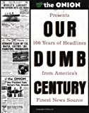 img - for By Onion Staff - Our Dumb Century: The Onion Presents 100 Years of Headlines from America's Finest News Source (1st Edition) (2/21/99) book / textbook / text book