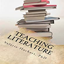 Teaching Literature: A Great Guide for Teachers and Students Audiobook by Valerie Hockert, PhD Narrated by L. David Harris