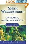 Smith Wigglesworth on Prayer, Power,...