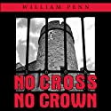 No Cross, No Crown: The Great Challenge Audiobook by William Penn, Ivan W Martin (translator) Narrated by Ron Taylor, Simon Phillips