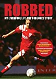 Robbed: My Liverpool Life: the Rob Jones Story
