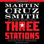 Three Stations: An Arkady Renko Novel (       UNABRIDGED) by Martin Cruz Smith Narrated by Ron McLarty