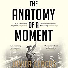 The Anatomy of a Moment: Thirty-Five Minutes in History and Imagination Audiobook by Javier Cercas Narrated by Tim Pabon