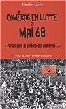 echange, troc Sébastien Layerle - Caméras en lutte en Mai 68 : Par ailleurs le cinéma est une arme...