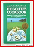 img - for The Golfer's Cookbook: Recipes Collected at Pebble Beach by Maureen Chodosh, Maggie Weiss (1999) Hardcover book / textbook / text book