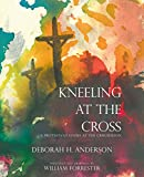img - for Kneeling at the Cross: A Protestant Looks at the Crucifixion book / textbook / text book