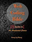 Web Coding Bible (18 Books in 1 -- HTML, CSS, JavaScript, PHP, SQL, XML, Svg, Canvas, Webgl, Java Applet, ActionScript, Ht...