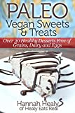 Paleo Vegan Sweets & Treats: Healthy Paleo Desserts Free of Grains, Dairy & Eggs (English Edition)