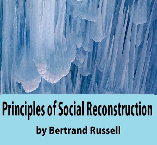 Bertrand Russell - Principles of Social Reconstruction