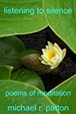 Listening to Silence: poems of meditation