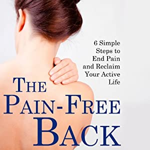 The Pain-Free Back: 6 Simple Steps to End Pain and Reclaim Your Active Life | [Harris McIlwain, Debra Fulghum Bruce]