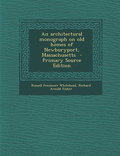 An architectural monograph on old homes of Newburyport, Massachusetts  - Primary Source Edition