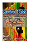 img - for Survival Guide: How to Communicate And Stay In Touch With Your Family In Any Disaster: (Survival Guide for Beginners, DIY Survival Guide, survival ... item, bushcraft survival, bushcraft basics) book / textbook / text book