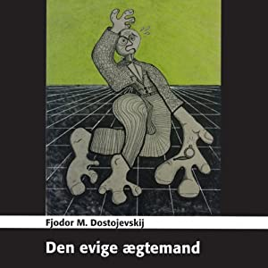 Den evige ægtemand [The Eternal Husband] | [Fjodor M. Dostojevskij]