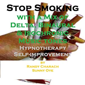 Stop Smoking - with a Mix of Delta Binaural Isochronic Tones: Three-in-One Legendary, Complete Hypnotherapy Session | [Randy Charach, Sunny Oye]