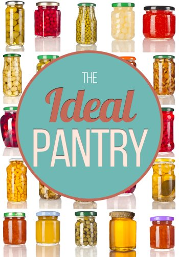 Free Kindle Book : The Ideal Pantry: Your Comprehensive Guide to Food Remedies and Preservation Techniques
