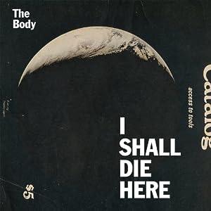 I Shall Die Here [VINYL]