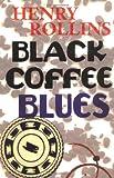 Black Coffee Blues (Henry Rollins)