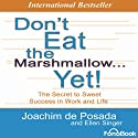 Don't Eat the Marshmallow... Yet!: The Secret to Sweet Success in Work and Life Audiobook by Joachim De Posada, Ellen Singer Narrated by Michael McConnohie, Dan Worren