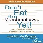 Don't Eat the Marshmallow... Yet!: The Secret to Sweet Success in Work and Life | Joachim De Posada,Ellen Singer