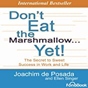 Don't Eat the Marshmallow... Yet!: The Secret to Sweet Success in Work and Life | [Joachim De Posada, Ellen Singer]